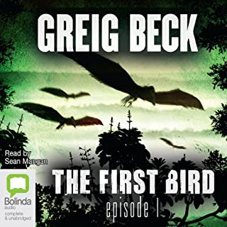 The First Bird, Episode 1                   By:                                                                                                                                 Greig Beck                               Narrated by:                                                                                                                                 Sean Mangan                      Length: 5 hrs and 31 mins     35 ratings     Overall 4.6