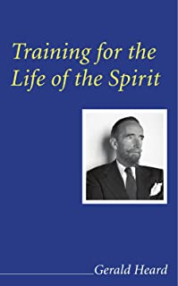 Training for the Life of the Spirit: (Gerald Heard Reprint)