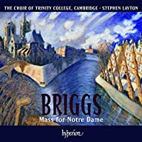 Briggs: Mass For Notre Dame (Mass For Notre Dame/ I Will Lift Up Thine Eyes/ Te Deum) by Choir of Trinity College (2010-06-08)