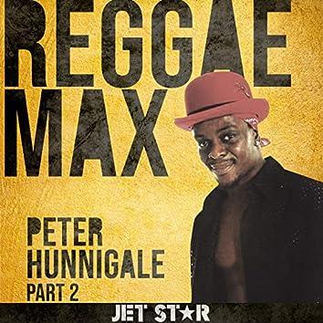 Reggae Max Part 2: Peter Hunnigale