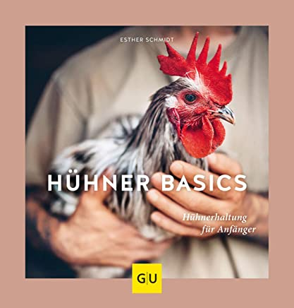 Hühner Basics Hühnerhaltung für Anfänger GU Tier SpezialEsther Schmidt