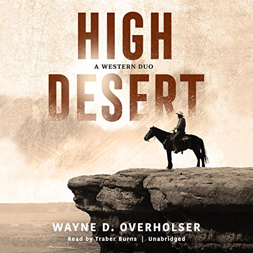 High Desert                   By:                                                                                                                                 Wayne D. Overholser                               Narrated by:                                                                                                                                 Traber Burns                      Length: 7 hrs and 50 mins     Not rated yet     Overall 0.0