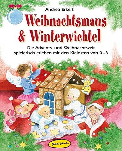 Weihnachtsmaus & Winterwichtel: Die Advents- und Weihnachtszeit spielerisch erleben mit den Kleinsten von 0-3