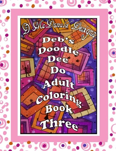 Deb's Doodle Dee Do Adult Coloring Book Three