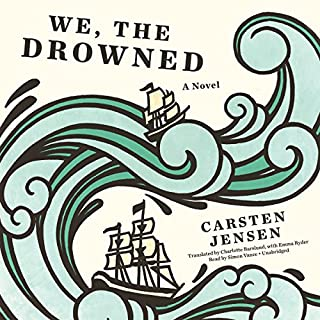 We, the Drowned                   By:                                                                                                                                 Carsten Jensen                               Narrated by:                                                                                                                                 Simon Vance                      Length: 25 hrs and 23 mins     92 ratings     Overall 4.4