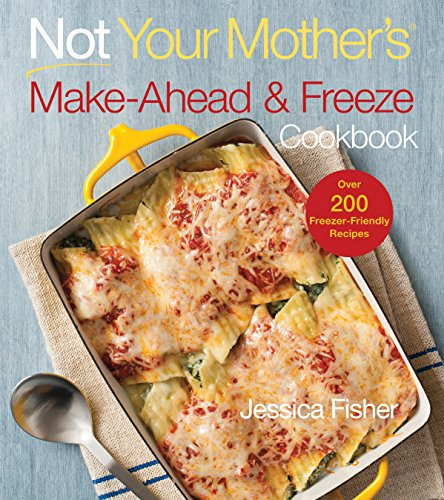 Not Your Mother's Make-Ahead and Freeze Cookbook