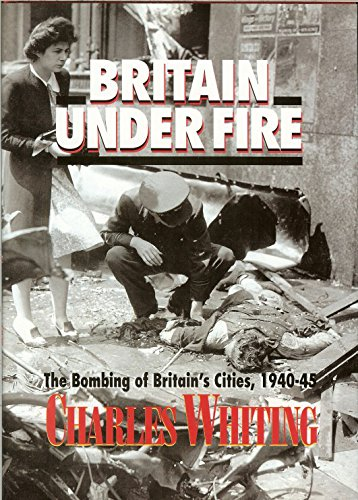 Britain Under Fire: Bombing of Britain's Cities, 1940-45