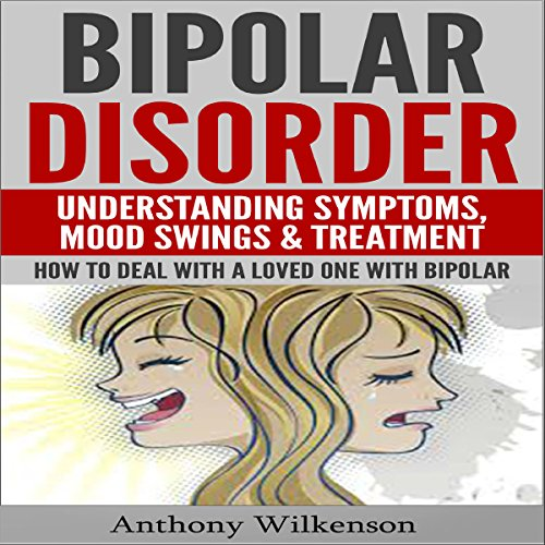 Bipolar Disorder: Understanding Symptoms, Mood Swings & Treatment, Revised and Updated Version audiobook cover art