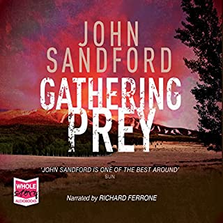 Gathering Prey     Lucas Davenport, Book 25              Written by:                                                                                                                                 John Sandford                               Narrated by:                                                                                                                                 Richard Ferrone                      Length: 10 hrs and 56 mins     2 ratings     Overall 5.0