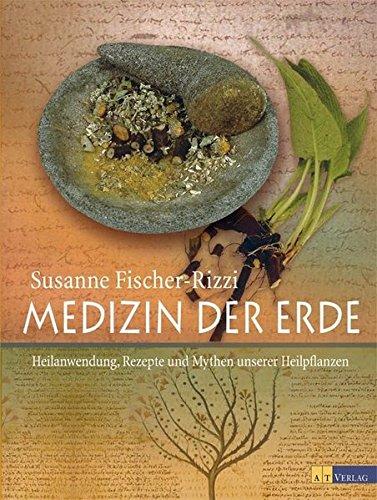 Fischer-Rizzi, Susanne:<br>Medizin der Erde