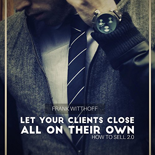 Let Your Clients Close All on Their Own: How to Sell 2.0