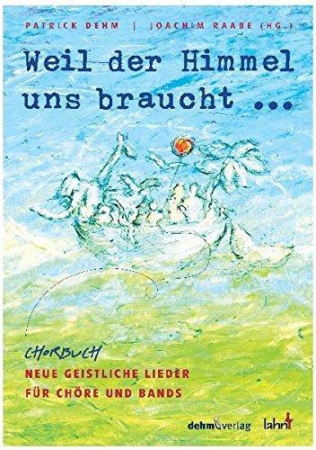 Weil der Himmel uns braucht: Chorbuch neue Geistliche Lieder für Chöre und Band by Patrick Dehm (2009-09-01)