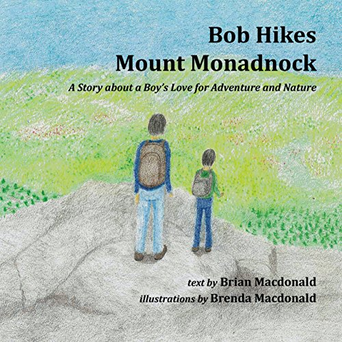 Bob Hikes Mount Monadnock: A Story about a Boy's Love for Adventure and Nature