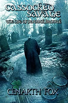Cassocked Savage: The Life of Patrick Brontë by [Cenarth Fox]