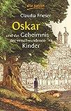 Oskar und das Geheimnis der verschwundenen Kinder (Die Oskar-Reihe, Band 1) - Claudia Frieser