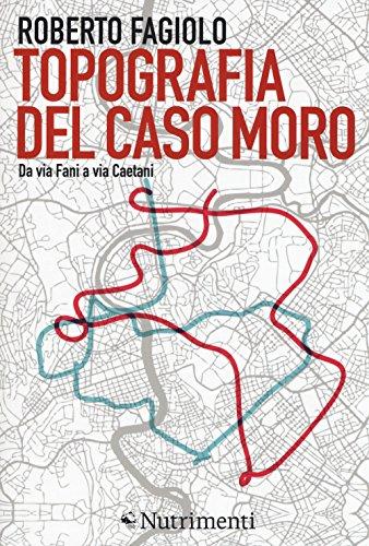 Topografia del caso Moro. Da via Fani a via Caetani