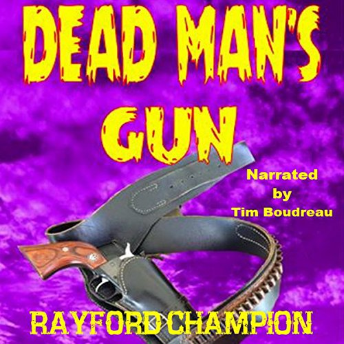 Dead Man's Gun     A Western Short              By:                                                                                                                                 Rayford Champion                               Narrated by:                                                                                                                                 Tim Boudreau                      Length: 12 mins     Not rated yet     Overall 0.0