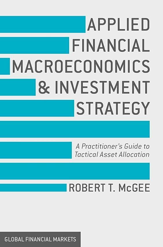 芸術的不規則なワインApplied Financial Macroeconomics and Investment Strategy: A Practitioner's Guide to Tactical Asset Allocation (Global Financial Markets) (English Edition)