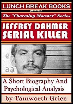 Jeffrey Dahmer, Serial Killer: A Short Biography and