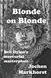 Blonde On Blonde: Bob Dylan's mercurial masterpiece (The Songs Of Bob Dylan)