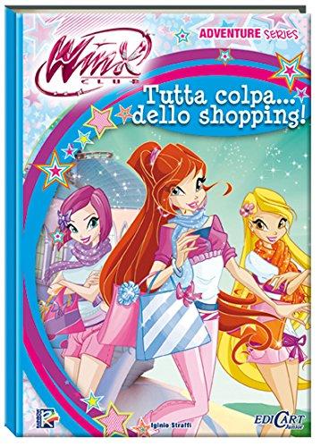 Tutta colpa... dello shopping. Winx club. Adventure series. Ediz. illustrata