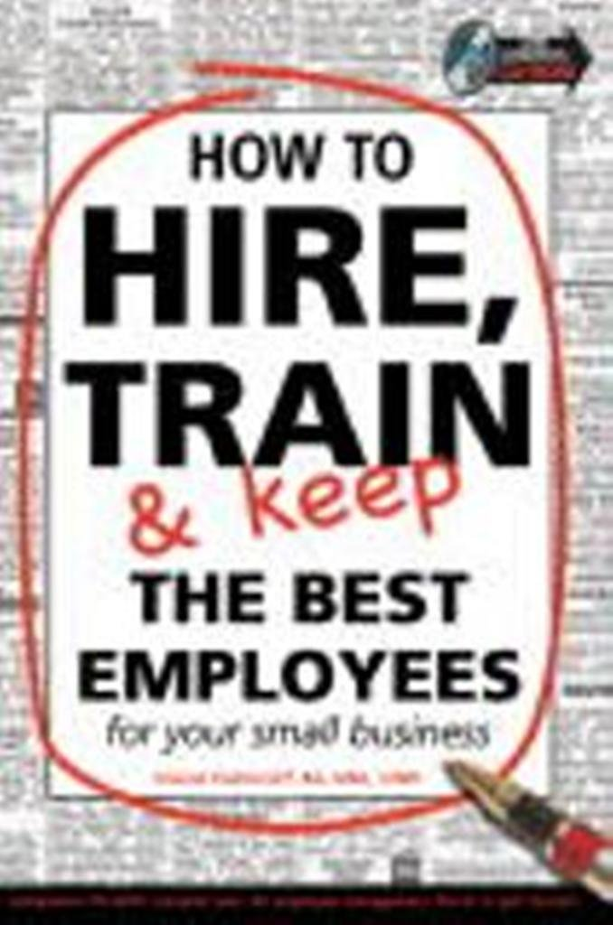 How to Hire, Train and Keep the Best employees for Your Small Business