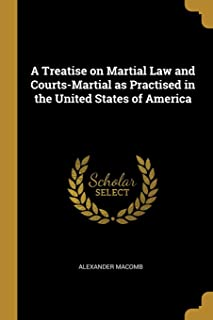 A Treatise on Martial Law and Courts-Martial as Practised in the United States of America