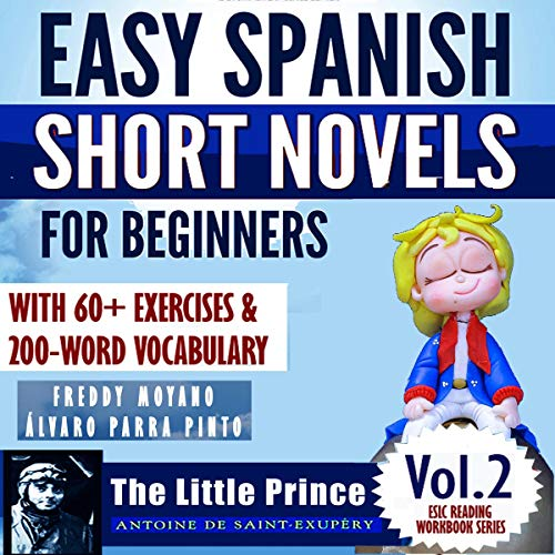 "Easy Spanish Short Novels for Beginners With 60+ Exercises & 200-Word Vocabulary: ""The Little Prince"" by Antoine de Saint Exupéry (Spanish Edition) cover art"