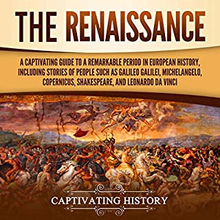 The Renaissance     A Captivating Guide to a Remarkable Period in European History, Including Stories of People Such as Galileo Galilei, Michelangelo, Copernicus, Shakespeare, and Leonardo da Vinci              By:                                                                                                                                 Captivating History                               Narrated by:                                                                                                                                 Richard L. Walton                      Length: 3 hrs and 11 mins     26 ratings     Overall 4.8