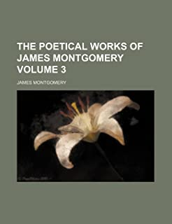 The Poetical Works of James Montgomery Volume 3