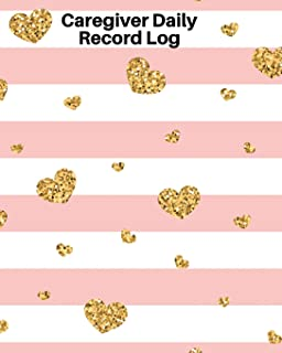 Caregiver Daily Record Log: Home Care Book Logbook, Daily Medicine Reminder Log, Medical History, Home Service Aide Timesh...