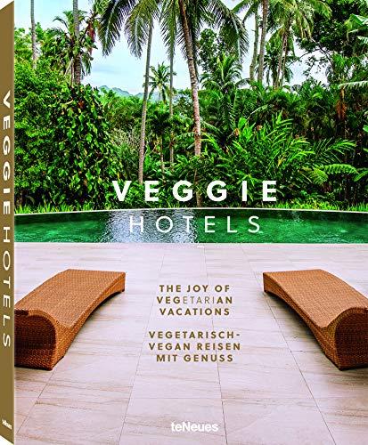 Veggie Hotels: Vegetarisch-vegan Reisen mit Genuss. Das Buch über die besten VeggieHotels für die schönsten Ferien, zusammen mit köstlichen Rezepten ... 272 Seiten: The Joy of Vegetarian Vacations