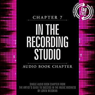 The Artist's Guide to Success in the Music Business (2nd edition)     In the Recording Studio (Chapter 7)              By:                                                                                                                                 Loren Weisman                               Narrated by:                                                                                                                                 Loren Weisman                      Length: 3 hrs and 4 mins     8 ratings     Overall 4.8