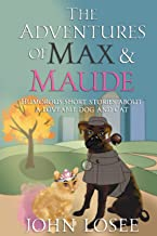 The Adventures of Max and Maude: Humorous Short Stories about a Loveable Dog and Cat