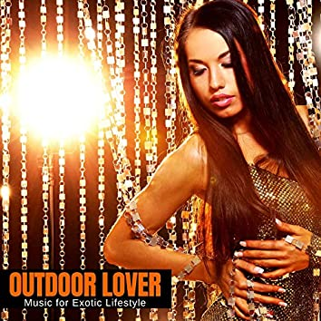 Outdoor Lover - Music For Exotic Lifestyle