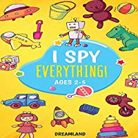 I Spy Everything! Ages 2-5: ABC's for Kids, A Fun and Educational Activity Book for Children to Learn the Alphabet (Learning Is Fun)