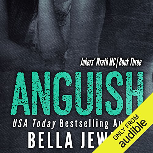 Anguish     Jokers' Wrath MC, Book 3              By:                                                                                                                                 Bella Jewel                               Narrated by:                                                                                                                                 Stella Bloom,                                                                                        Charles Lawrence                      Length: 6 hrs and 50 mins     16 ratings     Overall 4.9