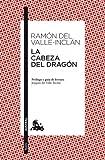 La cabeza del dragón - Prólogo y guía de lectura de Joaquín del Valle-Inclán