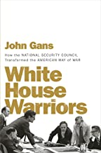 White House Warriors: How the National Security Council Transformed the American Way of War