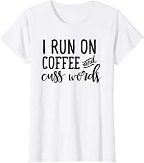 Womens I Run On Coffee and Cuss Words T Shirt