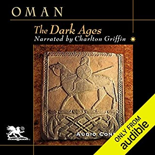 The Dark Ages: 476-918                   Written by:                                                                                                                                 Charles Oman                               Narrated by:                                                                                                                                 Charlton Griffin                      Length: 19 hrs and 30 mins     2 ratings     Overall 4.0