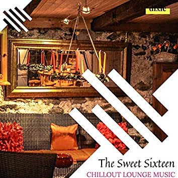 The Sweet Sixteen - Chillout Lounge Music