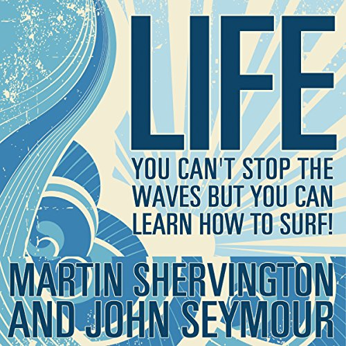 Life     You Can't Stop the Waves but You Can Learn How to Surf!              By:                                                                                                                                 Martin Shervington,                                                                                        John Seymour                               Narrated by:                                                                                                                                 Joe Dawson                      Length: 3 hrs and 7 mins     Not rated yet     Overall 0.0