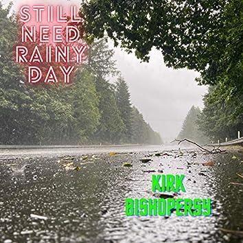 Still Need Rainy Day