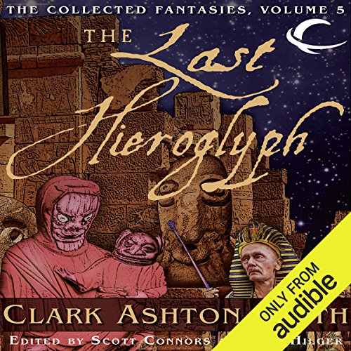 The Last Hieroglyph     Volume Five of the Collected Fantasies of Clark Ashton Smith              By:                                                                                                                                 Clark Ashton Smith                               Narrated by:                                                                                                                                 Chris Kayser,                                                                                        Gregory St. John,                                                                                        William Neenan,                   and others                 Length: 14 hrs and 53 mins     35 ratings     Overall 4.7
