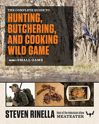 The Complete Guide to Hunting, Butchering, and Cooking Wild Game: Volume 2: Small Game and Fowl (English Edition)