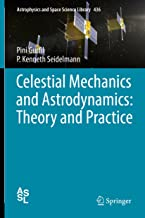 Celestial Mechanics and Astrodynamics: Theory and Practice (Astrophysics and Space Science Library Book 436)