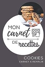 Mon carnet de recettes cookies: Carnet à remplir avec vos cookies   Carnet de recettes format pratique 6x9   Papier qualit...