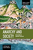 Anarchy and Society: Reflections on Anarchist Sociology (Studies in Critical Social Sciences)