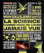 La science comme vous ne l'avez jamais vue - De fascinants concepts à la portée de tous de Ben Gilliland